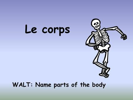 Le corps WALT: Name parts of the body. La tête Le nez.