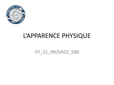 L'APPARENCE PHYSIQUE VY_32_INOVACE_5B6.