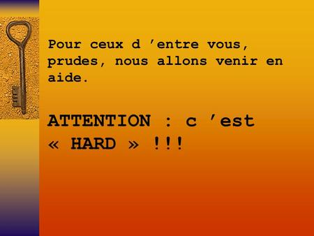 ATTENTION : c 'est « HARD » !!!