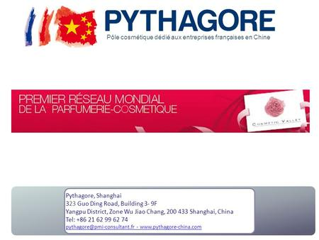 Pythagore, Shanghai 323 Guo Ding Road, Building 3- 9F Yangpu District, Zone Wu Jiao Chang, 200 433 Shanghai, China Tel: +86 21 62 99 62 74