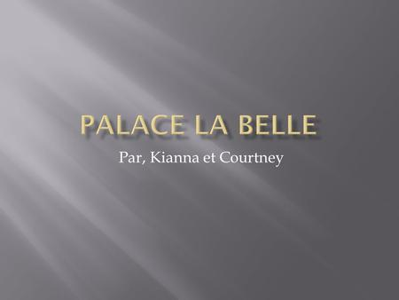 Par, Kianna et Courtney. Palace la belle 290 rue labelle
