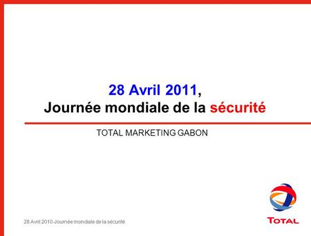 28 Avril 2010-Journée mondiale de la sécurité 28 Avril 2011, Journée mondiale de la sécurité TOTAL MARKETING GABON.