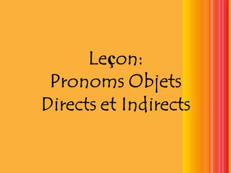 Le ç on: Pronoms Objets Directs et Indirects. Direct Object Pronouns Pronouns are used to replace a noun, so you dont have to repeat the same word He.