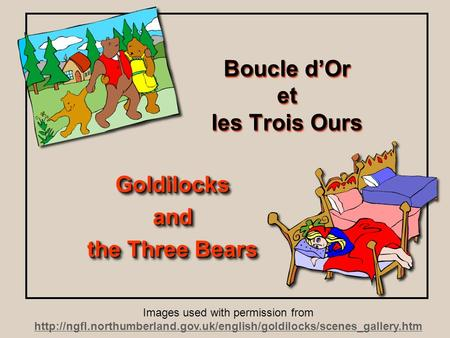 Boucle dOr et les Trois Ours Goldilocksand the Three Bears Goldilocksand Images used with permission from