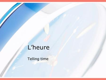 Lheure Telling time. Les expressions À quelle heure? –At what time? –On va au cinéma à quelle heure? Quelle heure est-il? –What time is it? Vous avez.
