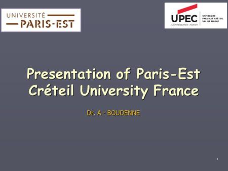 1 Presentation of Paris-Est Créteil University France Dr. A - BOUDENNE.