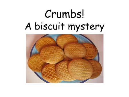 Crumbs! A biscuit mystery. Jaime… Jaime les pommes.