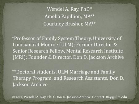 Wendel A. Ray, PhD* Amelia Papillion, MA** Courtney Brasher, MA** *Professor of Family System Theory, University of Louisiana at Monroe (ULM); Former Director.