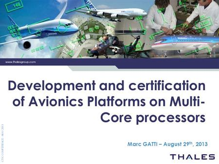 Development and certification of Avionics Platforms on Multi-Core processors Marc GATTI – August 29th, 2013.