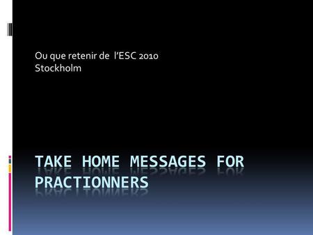 TAKE HOME MESSAGES FOR PRACTIONNERS
