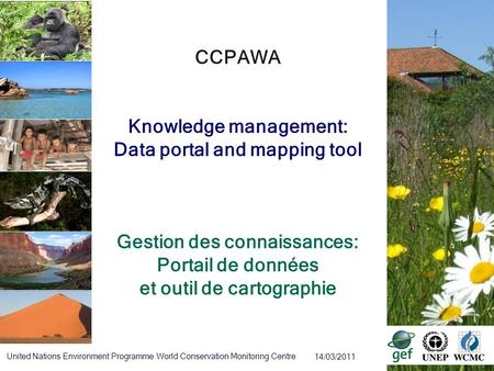 14/03/2011 United Nations Environment Programme World Conservation Monitoring Centre CCPAWA Knowledge management: Data portal and mapping tool Gestion.