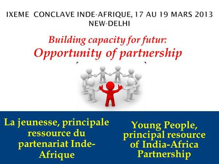 La jeunesse, principale ressource du partenariat Inde- Afrique Building capacity for futur: Opportunity of partnership Young People, principal resource.