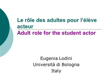 Le rôle des adultes pour lélève acteur Adult role for the student actor Eugenia Lodini Università di Bologna Italy.