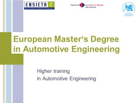 Highertraining inAutomotiveEngineering EuropeanMastersDegree inAutomotiveEngineering.
