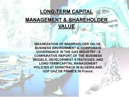 MAXIMIZATION OF SHAREHOLDER VALUE, BUSINESS ENVIRONMENT & CORPORATE GOVERNANCE IN THE GAS INDUSTRY : A COMPARATIVE REPORT OF THE BUSINESS.
