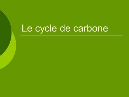 Le cycle de carbone.