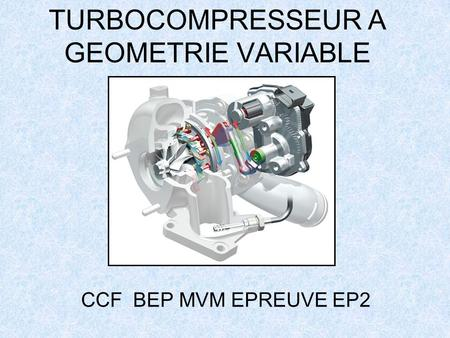 TURBOCOMPRESSEUR A GEOMETRIE VARIABLE CCF BEP MVM EPREUVE EP2.