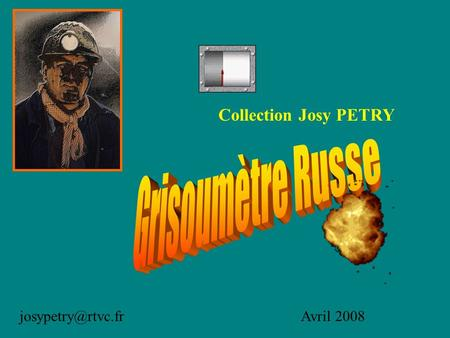 Collection Josy PETRY Grisoumètre Russe josypetry@rtvc.fr Avril 2008.