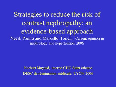Strategies to reduce the risk of contrast nephropathy: an evidence-based approach Neesh Pannu and Marcello Tonelli, Current opinion in nephrology and hypertension.