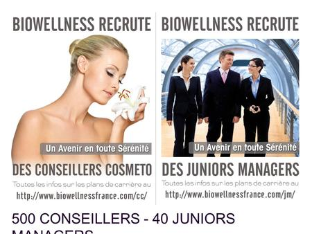 500 CONSEILLERS - 40 JUNIORS MANAGERS