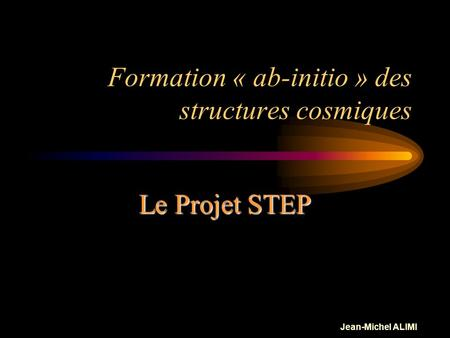 Formation « ab-initio » des structures cosmiques