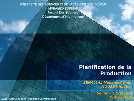 Planification de la Production BENALLAL Mohamed Anis MOUSSA Hadjer UNIVERSITE DES SCIENCES ET DE LA TECHNOLOGIE DORAN MOHAMED BOUDIAF Faculté Des Sciences.