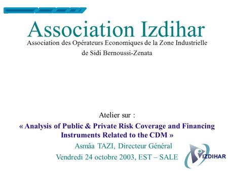 Association Izdihar Association des Opérateurs Economiques de la Zone Industrielle de Sidi Bernoussi-Zenata Atelier sur : « Analysis of Public & Private.