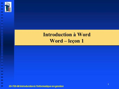 30-700-96 Introduction à linformatique en gestion 1 Introduction à Word Word – leçon 1.