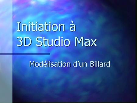 Initiation à 3D Studio Max Modélisation dun Billard.