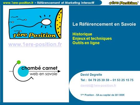 – Référencement et Marketing Interactif David Degrelle Tel : 04 79 25 39 59 – 01 53 25 15 75 1 ère Position.