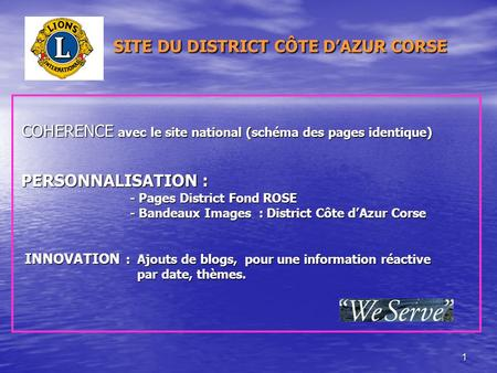 1 SITE DU DISTRICT CÔTE DAZUR CORSE SITE DU DISTRICT CÔTE DAZUR CORSE COHERENCE avec le site national (schéma des pages identique) COHERENCE avec le site.