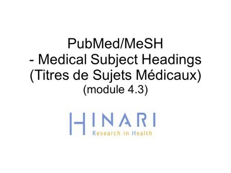 PubMed/MeSH - Medical Subject Headings (Titres de Sujets Médicaux) (module 4.3) 1.