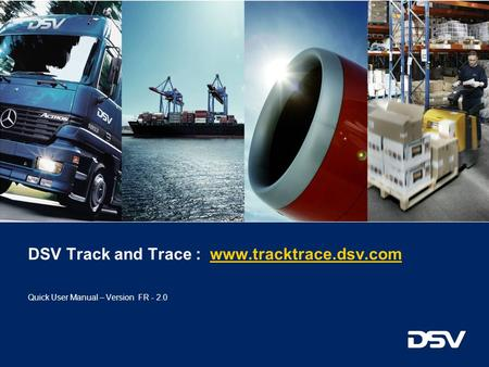 DSV Track and Trace : www.tracktrace.dsv.comwww.tracktrace.dsv.com Quick User Manual – Version FR - 2.0.
