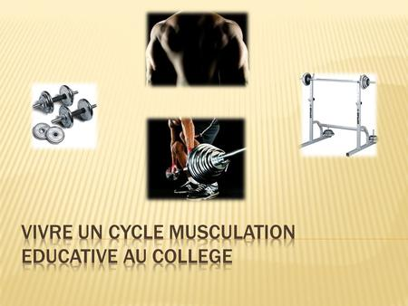VIVRE UN CYCLE MUSCULATION EDUCATIVE AU COLLEGE