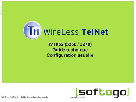 1 WireLess TelNet 52 – Guide de configuration usuelle www.softogo.com WTn52 (5250 / 3270) Guide technique Configuration usuelle.
