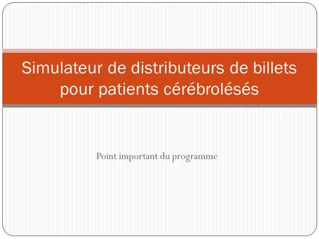 Point important du programme Simulateur de distributeurs de billets pour patients cérébrolésés.