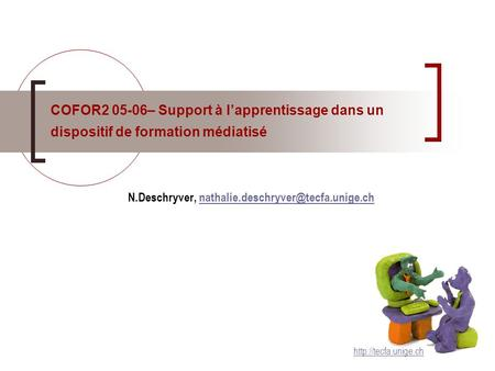 COFOR2 05-06– Support à lapprentissage dans un dispositif de formation médiatisé N.Deschryver,