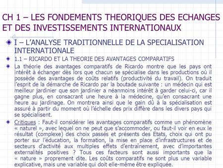 CH 1 – LES FONDEMENTS THEORIQUES DES ECHANGES ET DES INVESTISSEMENTS INTERNATIONAUX I – LANALYSE TRADITIONNELLE DE LA SPECIALISATION INTERNATIONALE 1.1.
