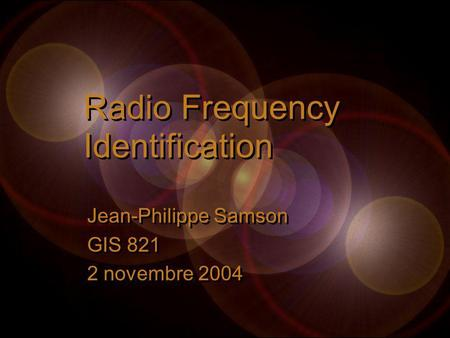 Radio Frequency Identification Jean-Philippe Samson GIS 821 2 novembre 2004 Jean-Philippe Samson GIS 821 2 novembre 2004.