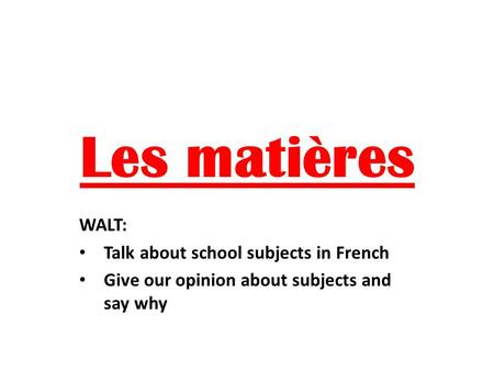Les matières WALT: Talk about school subjects in French Give our opinion about subjects and say why.