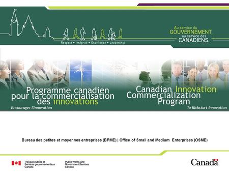 1 1 Bureau des petites et moyennes entreprises (BPME) | Office of Small and Medium Enterprises (OSME) To Kickstart Innovation Canadian Innovation Commercialization.
