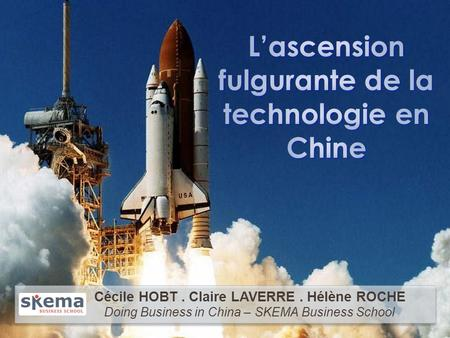 Lascension fulgurante de la technologie en Chine Cécile HOBT Claire LAVERRE Hélène ROCHE - Doing Business in China - Cécile HOBT. Claire LAVERRE. Hélène.