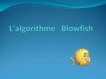 Blowfish Comme alternative rapide et libre aux algorithmes existants de chiffrage. Clef de longueur variable. De 32 bits à 448 bits.