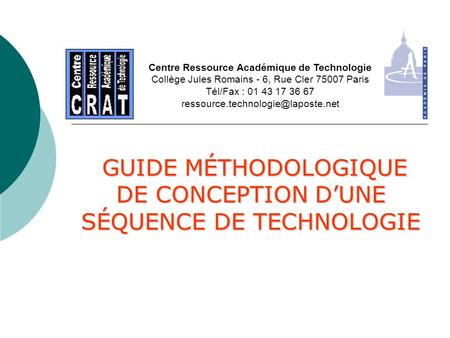 GUIDE MÉTHODOLOGIQUE DE CONCEPTION DUNE SÉQUENCE DE TECHNOLOGIE GUIDE MÉTHODOLOGIQUE DE CONCEPTION DUNE SÉQUENCE DE TECHNOLOGIE Centre Ressource Académique.