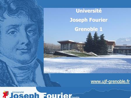 Www.ujf-grenoble.fr Université Joseph Fourier Grenoble 1.