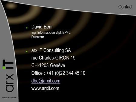 Contact David Beni Ing. Informaticien dipl. EPFL Directeur arx iT Consulting SA rue Charles-GIRON 19 CH-1203 Genève Office : +41 (0)22 344.45.10