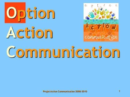 1 Projet Action Communication 2008-2010 Option Action Communication.