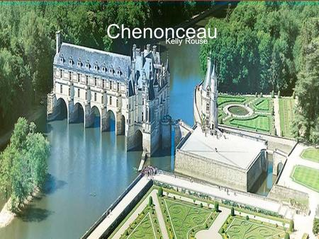 Chenonceau Kelly Rouse.