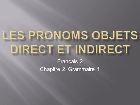 Les pronoms objets direct et indirect
