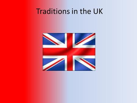 Traditions in the UK.